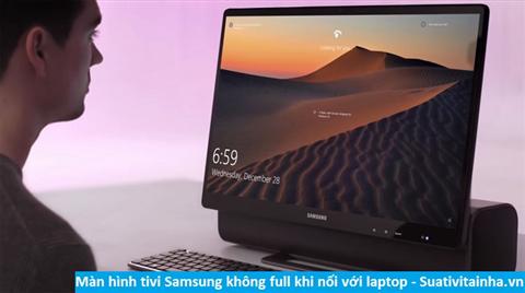 Màn hình tivi Samsung không full khi nối với laptop