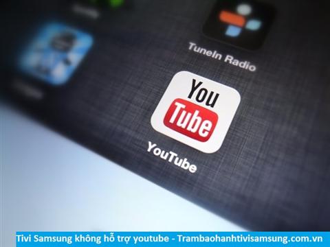 Tivi Samsung không hỗ trợ youtube
