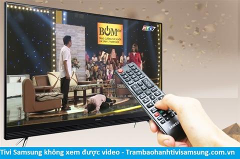 Tivi Samsung không xem được video